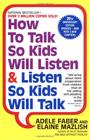 How To Talk So Kids Will Listen & Listen So Kids Will Talk, by Adele Faber and Elaine Mazlisch