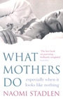 What Mothers Do, Especially When It Looks Like Nothing, by Naomi Stadlen